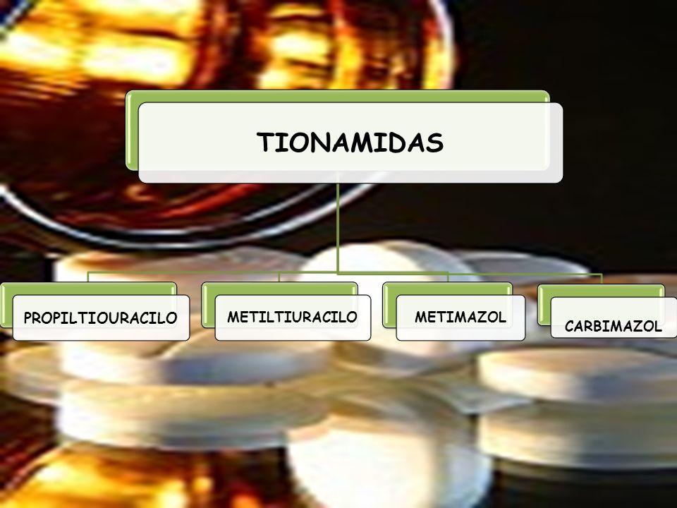 TIONAMIDAS PROPILTIOURACILO METILTIURACILOMETIMAZOL CARBIMAZOL