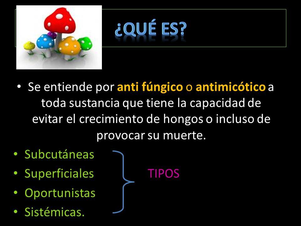 Se entiende por anti fúngico o antimicótico a toda sustancia que tiene la capacidad de evitar el crecimiento de hongos o incluso de provocar su muerte.
