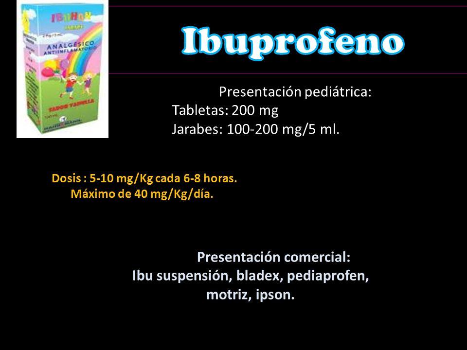 Presentación pediátrica: Tabletas: 200 mg Jarabes: 100-200 mg/5 ml.