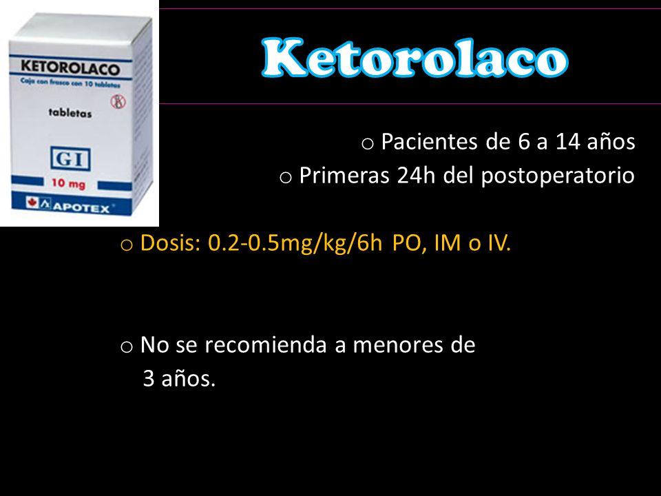 o Pacientes de 6 a 14 años o Primeras 24h del postoperatorio o Dosis: 0.2-0.5mg/kg/6h PO, IM o IV.