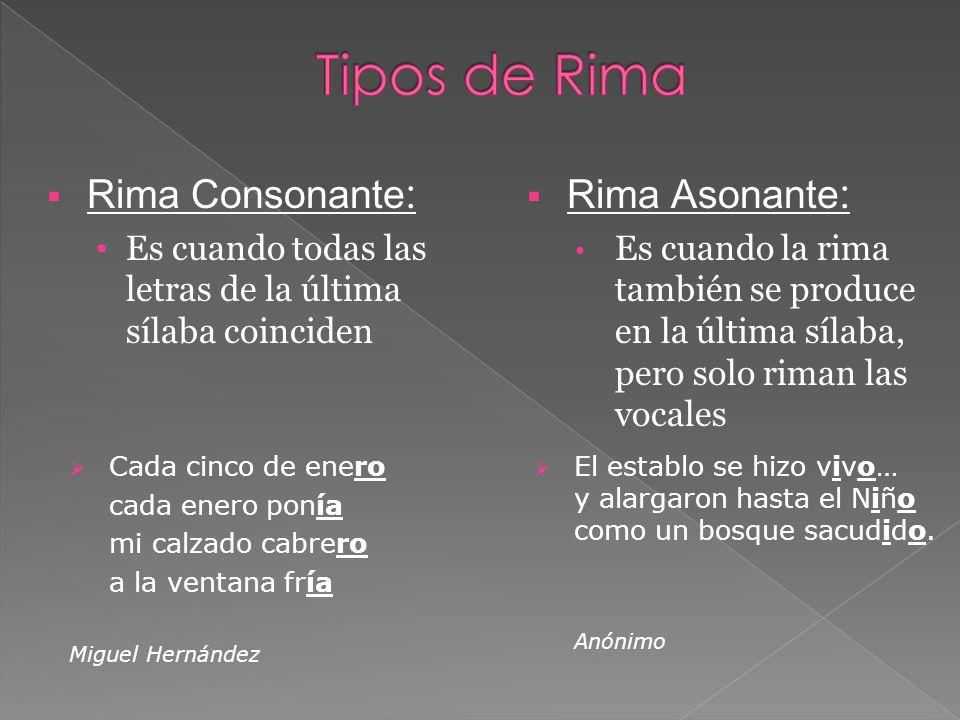 Rima Consonante : Es cuando todas las letras de la última sílaba coinciden Rima Asonante : Es cuando la rima también se produce en la última sílaba, p
