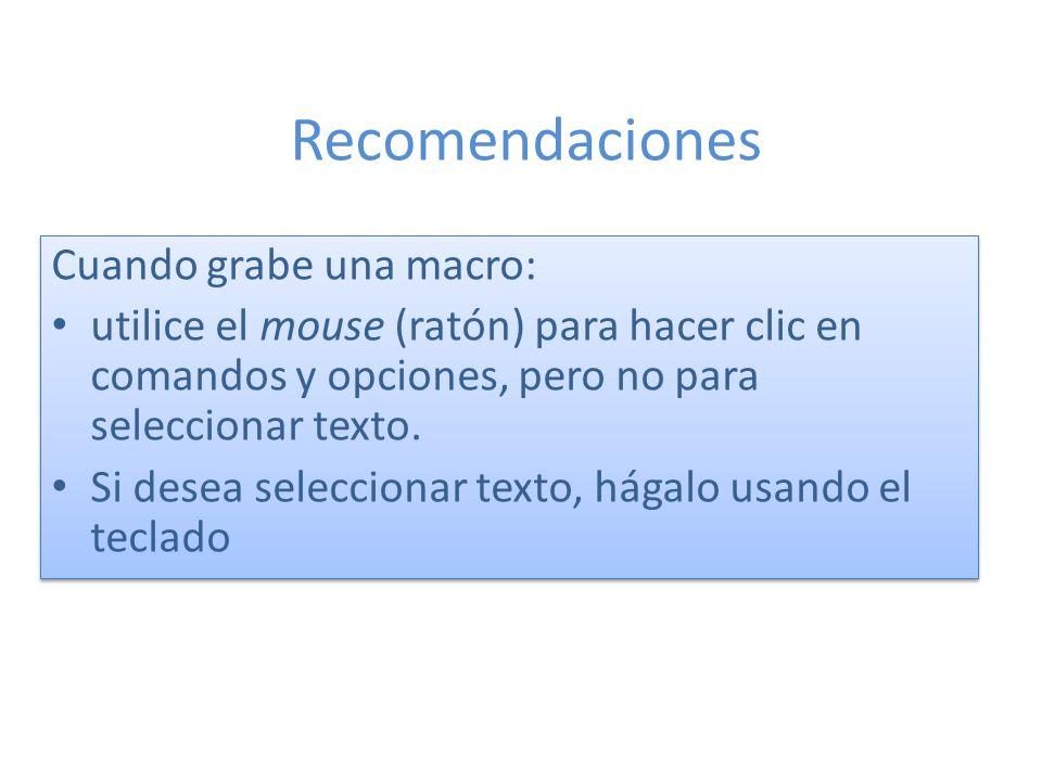 Cuando grabe una macro: utilice el mouse (ratón) para hacer clic en comandos y opciones, pero no para seleccionar texto. Si desea seleccionar texto, h