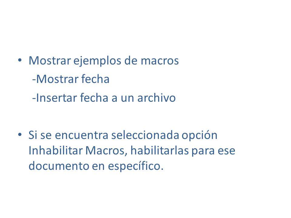 Mostrar ejemplos de macros -Mostrar fecha -Insertar fecha a un archivo Si se encuentra seleccionada opción Inhabilitar Macros, habilitarlas para ese d