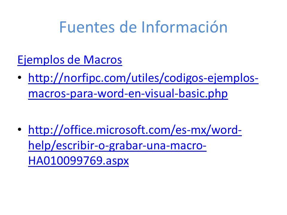 Fuentes de Información Ejemplos de Macros http://norfipc.com/utiles/codigos-ejemplos- macros-para-word-en-visual-basic.php http://norfipc.com/utiles/c