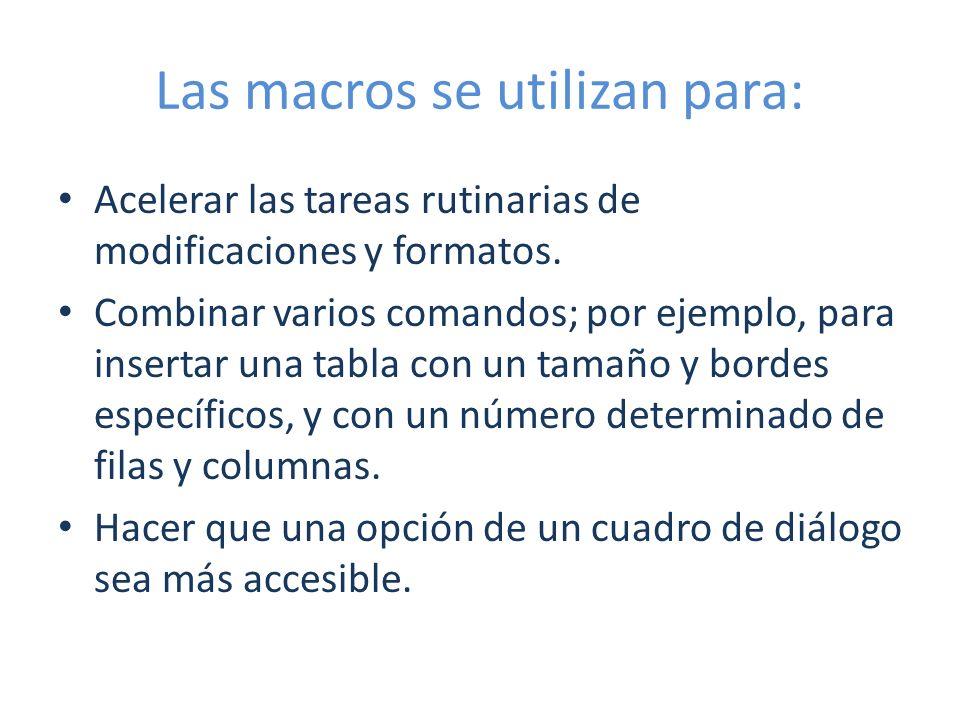 Las macros se utilizan para: Acelerar las tareas rutinarias de modificaciones y formatos. Combinar varios comandos; por ejemplo, para insertar una tab