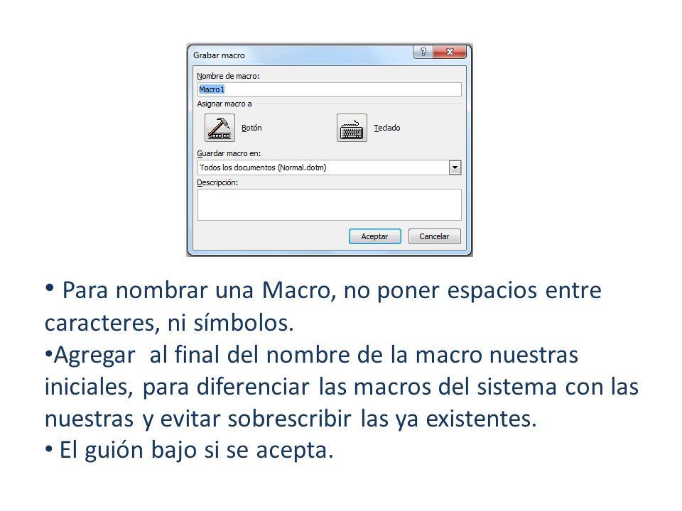 Opción asignar Macro a Se puede grabar la macro sin asignarla a un botón de la Barra de herramientas de acceso rápido o a una tecla de método abreviado, ósea no seleccionar ninguna opción.