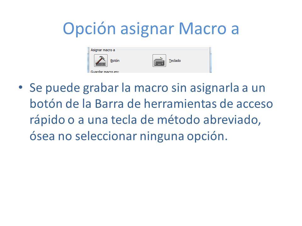 Opción asignar Macro a Se puede grabar la macro sin asignarla a un botón de la Barra de herramientas de acceso rápido o a una tecla de método abreviad