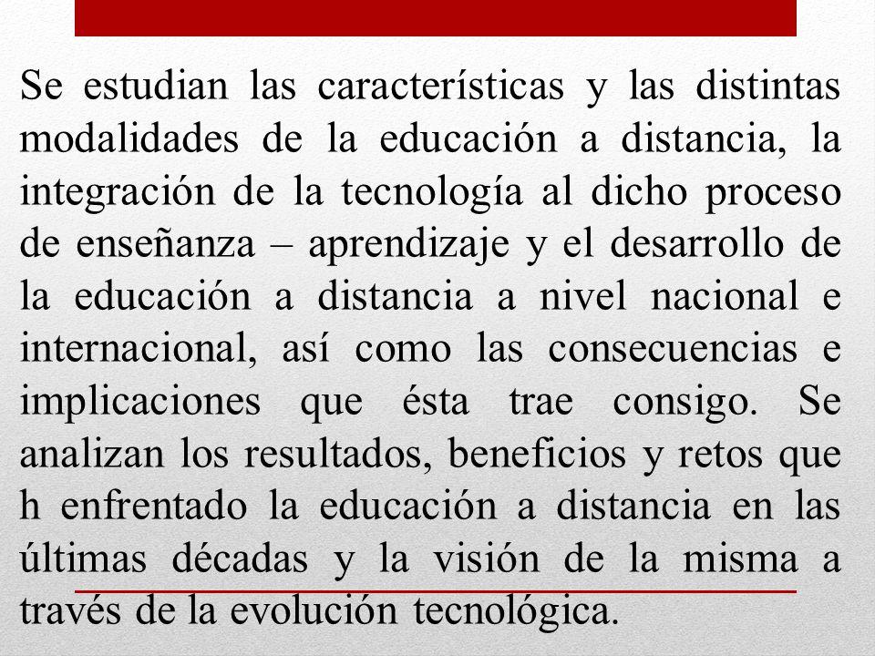Se estudian las características y las distintas modalidades de la educación a distancia, la integración de la tecnología al dicho proceso de enseñanza