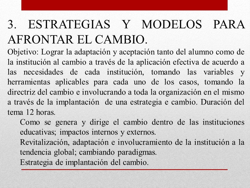 3. ESTRATEGIAS Y MODELOS PARA AFRONTAR EL CAMBIO. Objetivo: Lograr la adaptación y aceptación tanto del alumno como de la institución al cambio a trav