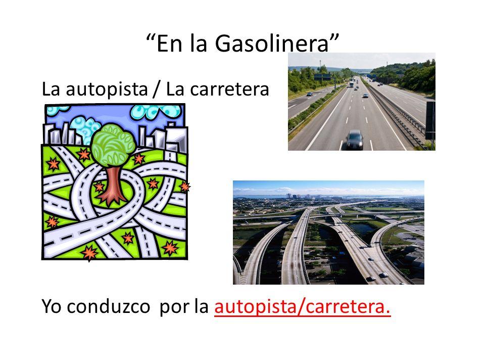 En la Gasolinera La autopista / La carretera Yo conduzco por la autopista/carretera.