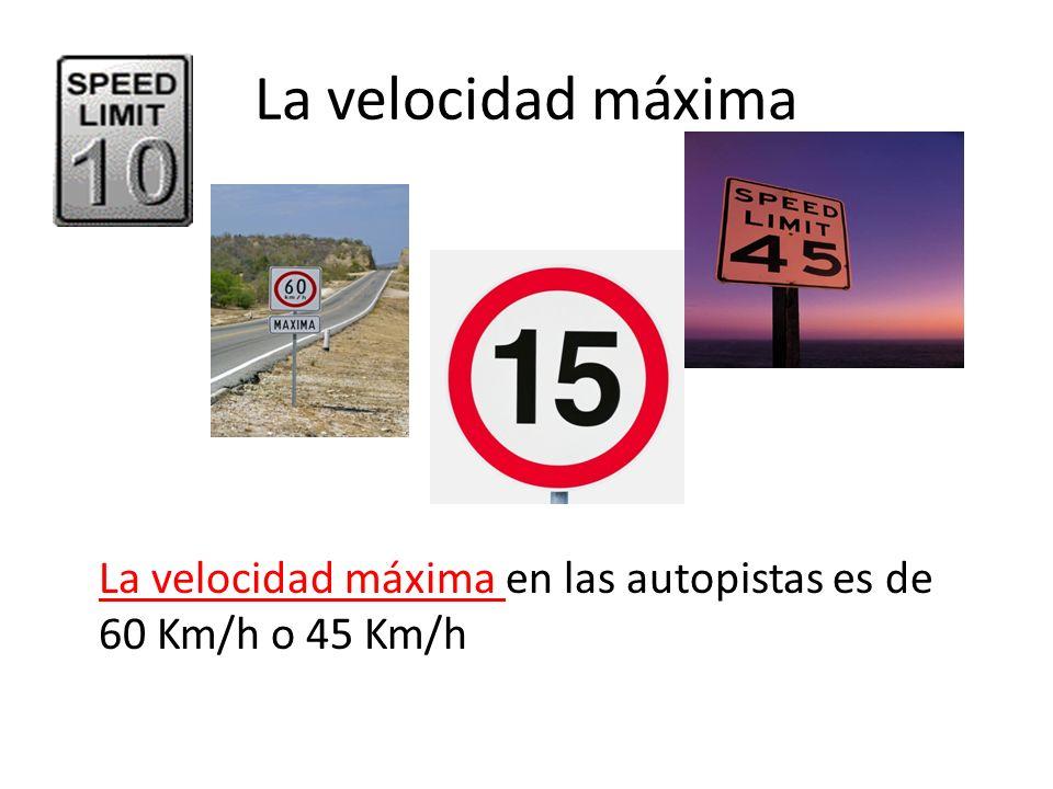 La velocidad máxima La velocidad máxima en las autopistas es de 60 Km/h o 45 Km/h
