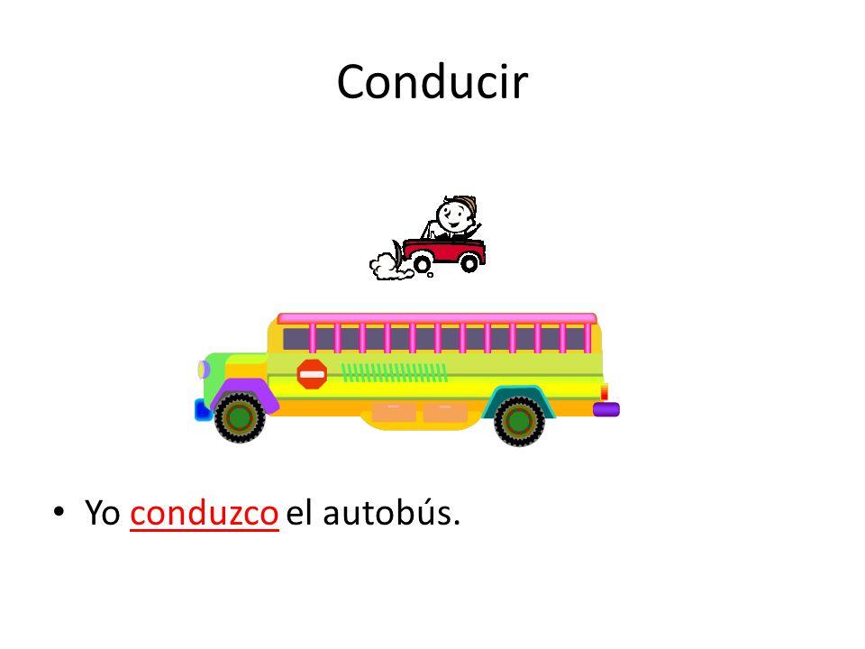 Conducir Yo conduzco el autobús.