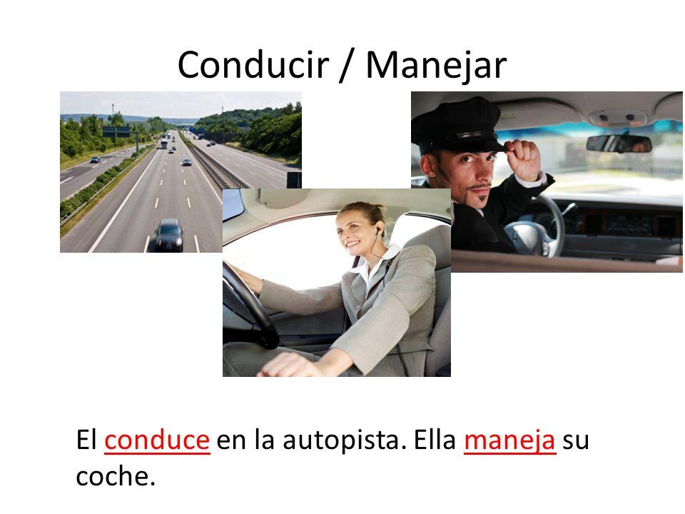 Conducir / Manejar El conduce en la autopista. Ella maneja su coche.