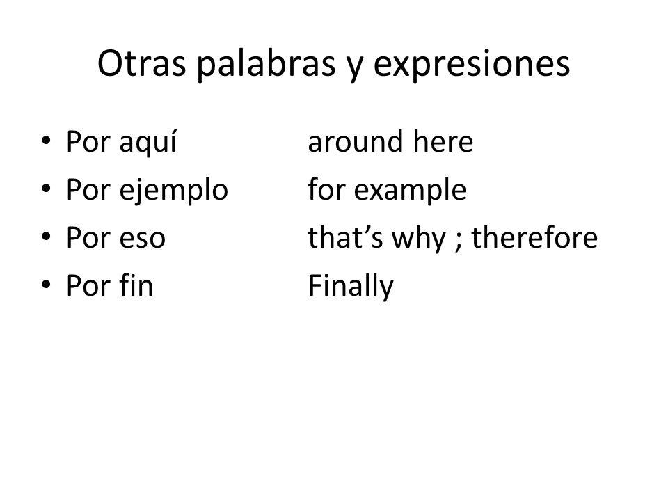 Otras palabras y expresiones Por aquí around here Por ejemplo for example Por eso thats why ; therefore Por fin Finally