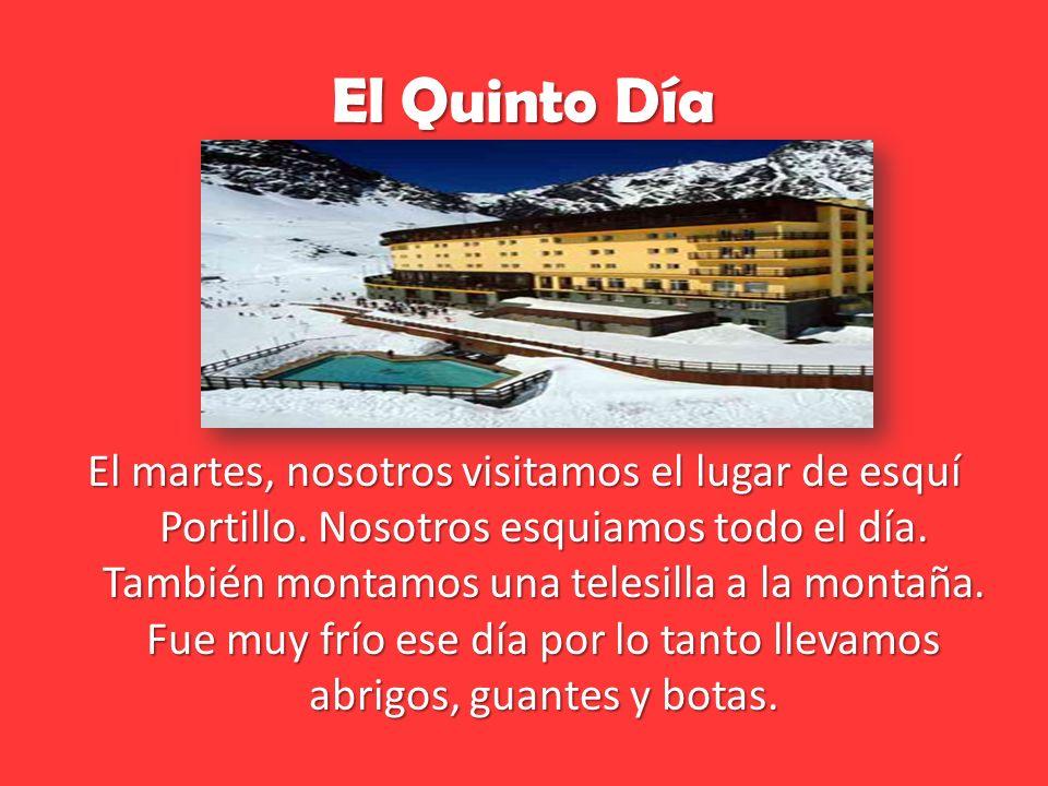 El Quinto Día El martes, nosotros visitamos el lugar de esquí Portillo.