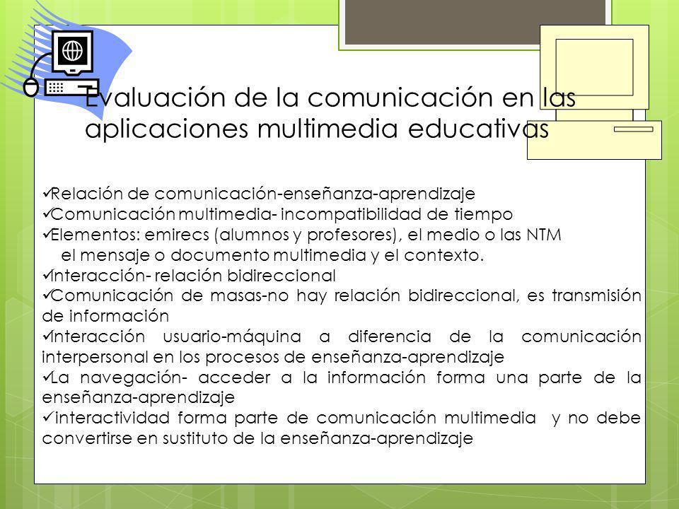 Evaluación de la comunicación en las aplicaciones multimedia educativas Relación de comunicación-enseñanza-aprendizaje Comunicación multimedia- incomp