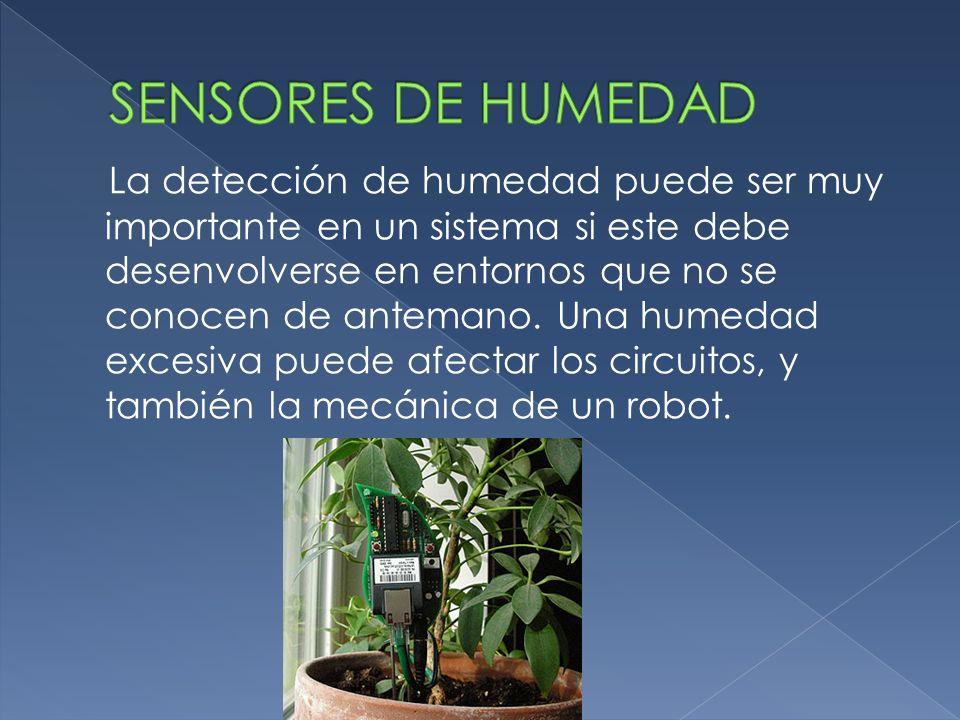La detección de humedad puede ser muy importante en un sistema si este debe desenvolverse en entornos que no se conocen de antemano. Una humedad exces