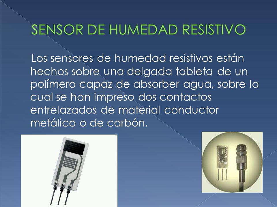 Los sensores de humedad resistivos están hechos sobre una delgada tableta de un polímero capaz de absorber agua, sobre la cual se han impreso dos cont