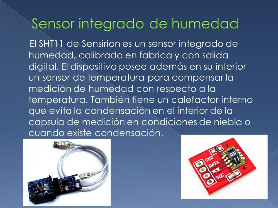 El SHT11 de Sensirion es un sensor integrado de humedad, calibrado en fabrica y con salida digital. El dispositivo posee además en su interior un sens