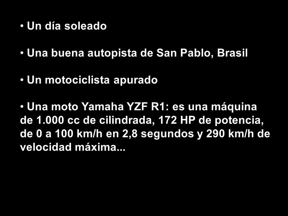 Un día soleado Una buena autopista de San Pablo, Brasil Un motociclista apurado Una moto Yamaha YZF R1: es una máquina de 1.000 cc de cilindrada, 172