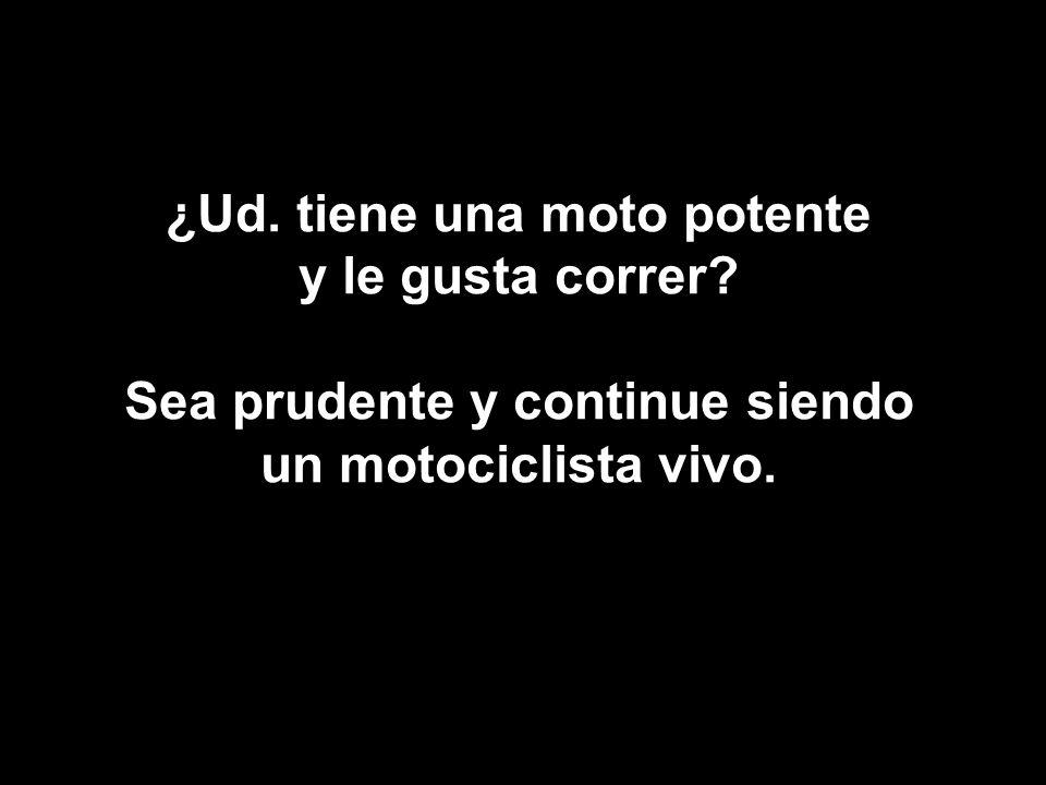 ¿Ud. tiene una moto potente y le gusta correr? Sea prudente y continue siendo un motociclista vivo.