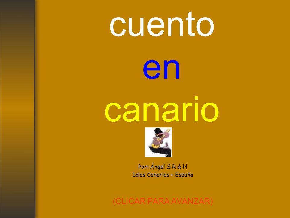 cuento en canario Por: Ángel S R & H Islas Canarias – España (CLICAR PARA AVANZAR)