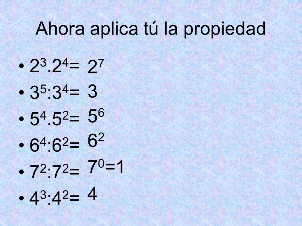 Ahora aplica tú la propiedad 2 3.2 4 = 3 5 :3 4 = 5 4.5 2 = 6 4 :6 2 = 7 2 :7 2 = 4 3 :4 2 = 2727 3 5656 6262 7 0 =1 4