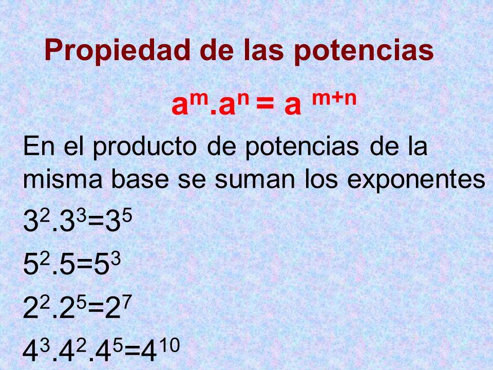 Propiedad de las potencias a m.a n = a m+n En el producto de potencias de la misma base se suman los exponentes 3 2.3 3 =3 5 5 2.5=5 3 2 2.2 5 =2 7 4 3.4 2.4 5 =4 10