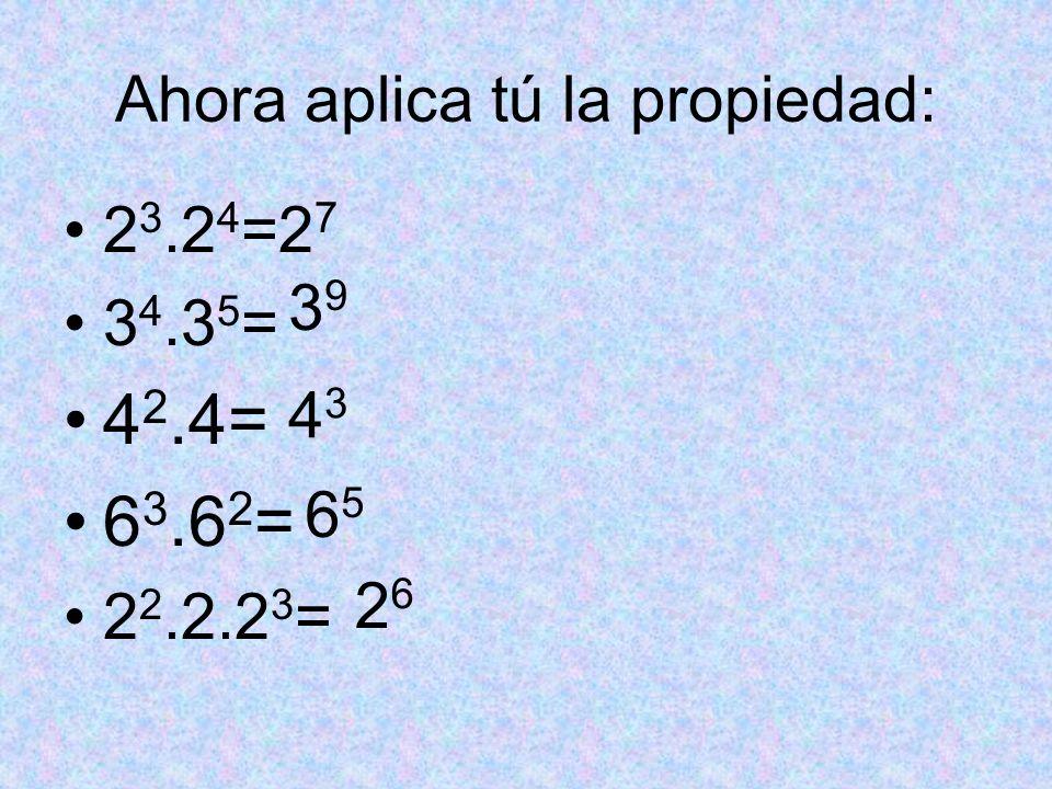 Ahora aplica tú la propiedad: 2 3.2 4 =2 7 3 4.3 5 = 4 2.4= 6 3.6 2 = 2 2.2.2 3 = 3939 4343 6565 2626