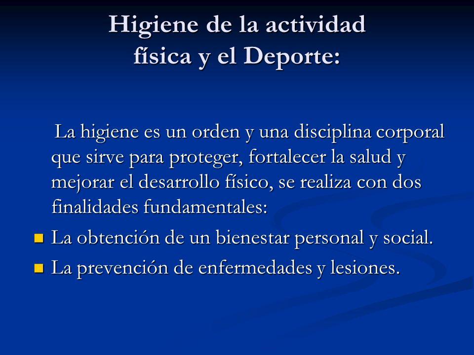 Higiene de la actividad física y el Deporte: La higiene es un orden y una disciplina corporal que sirve para proteger, fortalecer la salud y mejorar e