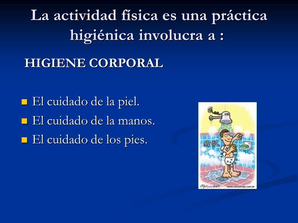 La actividad física es una práctica higiénica involucra a : La actividad física es una práctica higiénica involucra a : HIGIENE CORPORAL HIGIENE CORPO