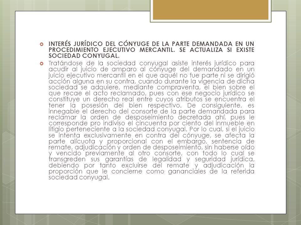 INTERÉS JURÍDICO DEL CÓNYUGE DE LA PARTE DEMANDADA EN UN PROCEDIMIENTO EJECUTIVO MERCANTIL. SE ACTUALIZA SI EXISTE SOCIEDAD CONYUGAL. Tratándose de la