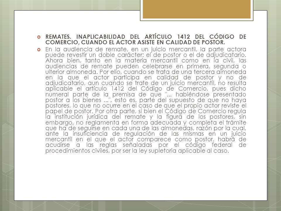 REMATES. INAPLICABILIDAD DEL ARTÍCULO 1412 DEL CÓDIGO DE COMERCIO, CUANDO EL ACTOR ASISTE EN CALIDAD DE POSTOR. En la audiencia de remate, en un juici