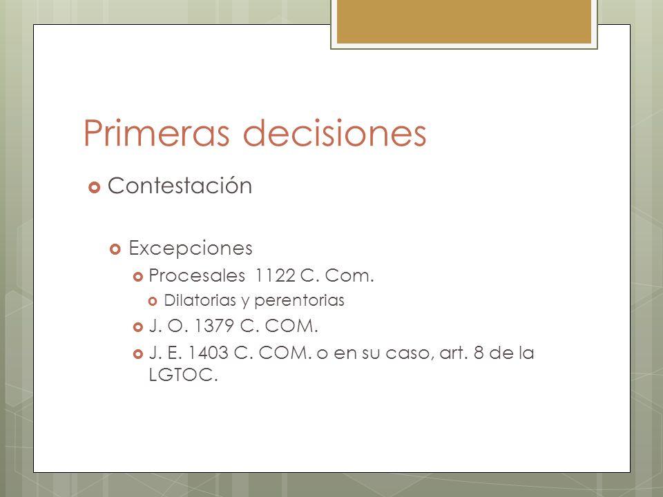Primeras decisiones Contestación Excepciones Procesales 1122 C. Com. Dilatorias y perentorias J. O. 1379 C. COM. J. E. 1403 C. COM. o en su caso, art.