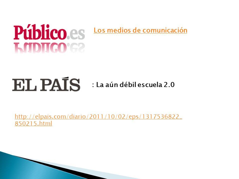 Los medios de comunicación : La aún débil escuela 2.0 http://elpais.com/diario/2011/10/02/eps/1317536822_ 850215.html