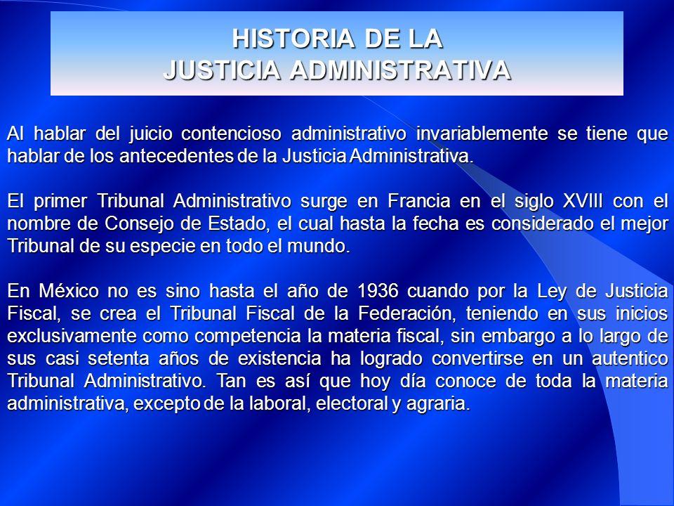 HISTORIA DE LA JUSTICIA ADMINISTRATIVA Al hablar del juicio contencioso administrativo invariablemente se tiene que hablar de los antecedentes de la J