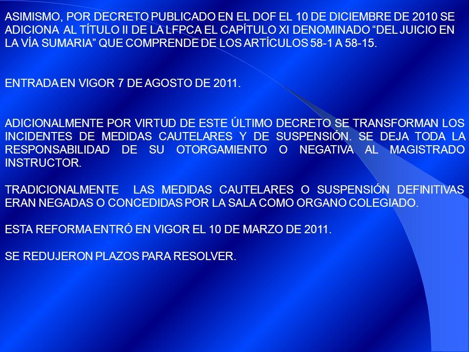 ASIMISMO, POR DECRETO PUBLICADO EN EL DOF EL 10 DE DICIEMBRE DE 2010 SE ADICIONA AL TÍTULO II DE LA LFPCA EL CAPÍTULO XI DENOMINADO DEL JUICIO EN LA VÍA SUMARIA QUE COMPRENDE DE LOS ARTÍCULOS 58-1 A 58-15.