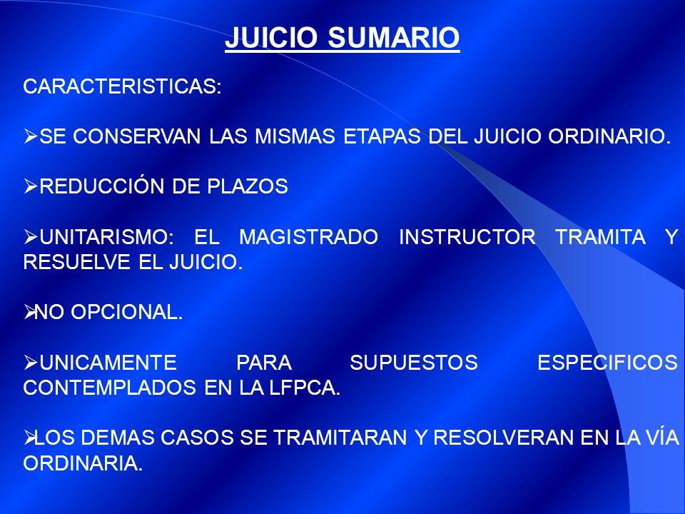 JUICIO SUMARIO CARACTERISTICAS: SE CONSERVAN LAS MISMAS ETAPAS DEL JUICIO ORDINARIO. REDUCCIÓN DE PLAZOS UNITARISMO: EL MAGISTRADO INSTRUCTOR TRAMITA