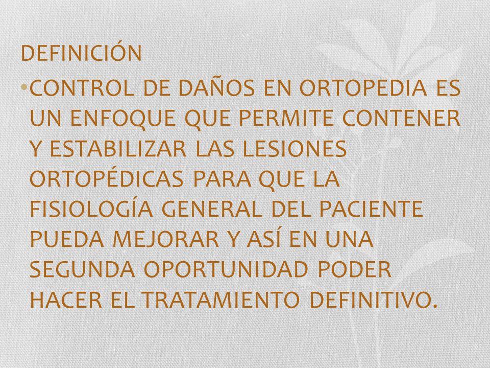 SU PROPÓSITO ES EVITAR EL EMPEORAMIENTO DE LA CONDICIÓN DEL PACIENTE POR EL SECOND HIT DE UNA CIRUGÍA ORTOPÉDICA MAYOR Y RETRASAR REPARACIÓN DEFINITIVA DE LA FRACTURA HASTA QUE EL ESTADO GENERAL DEL PACIENTE SE HA OPTIMIZADO.