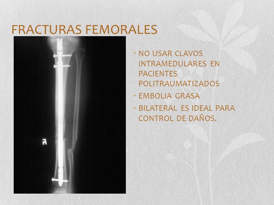 FRACTURAS FEMORALES NO USAR CLAVOS INTRAMEDULARES EN PACIENTES POLITRAUMATIZADOS EMBOLIA GRASA BILATERAL ES IDEAL PARA CONTROL DE DAÑOS.