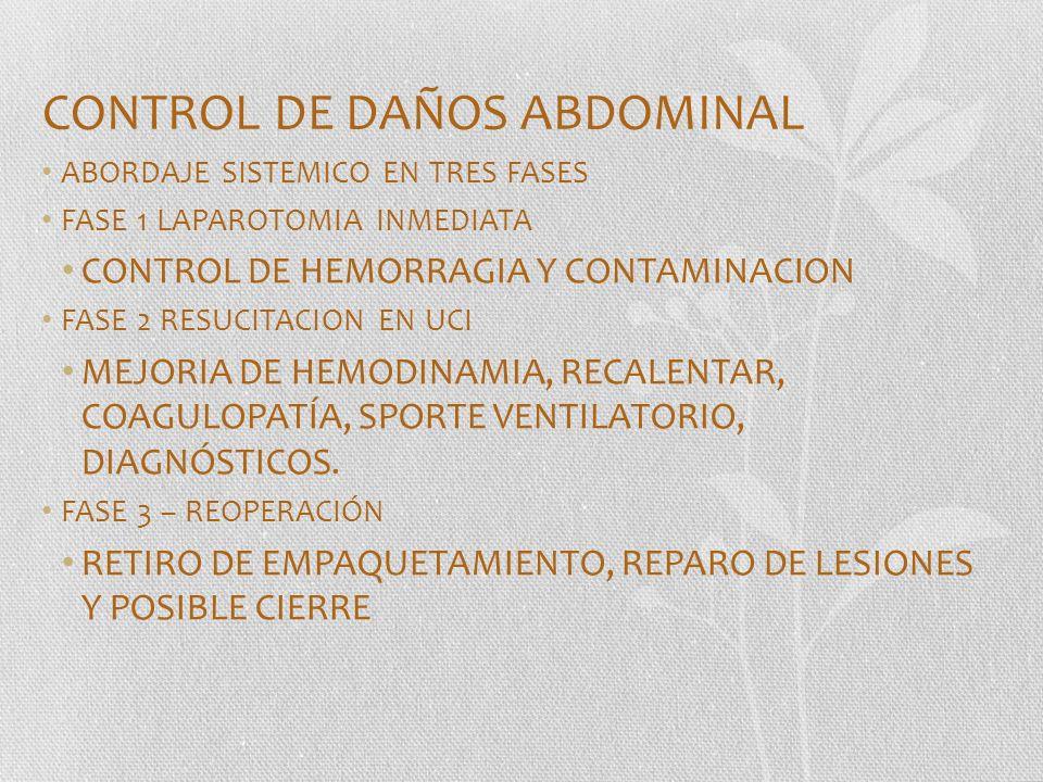 CONTROL DE DAÑOS ABDOMINAL ABORDAJE SISTEMICO EN TRES FASES FASE 1 LAPAROTOMIA INMEDIATA CONTROL DE HEMORRAGIA Y CONTAMINACION FASE 2 RESUCITACION EN