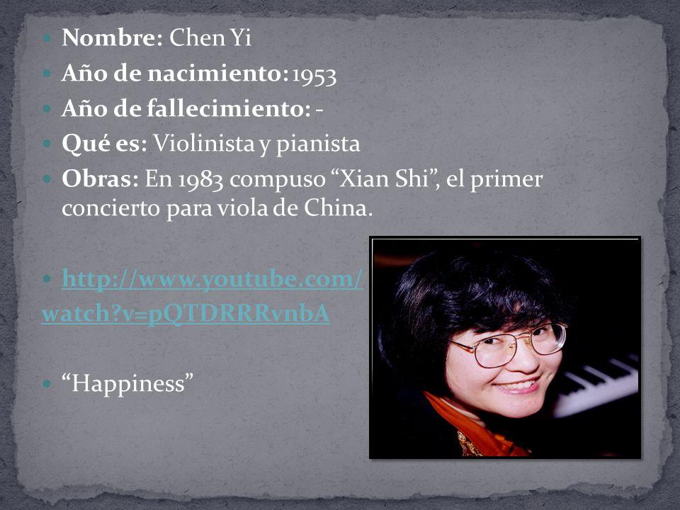 Nombre: Chen Yi Año de nacimiento: 1953 Año de fallecimiento: - Qué es: Violinista y pianista Obras: En 1983 compuso Xian Shi, el primer concierto para viola de China.