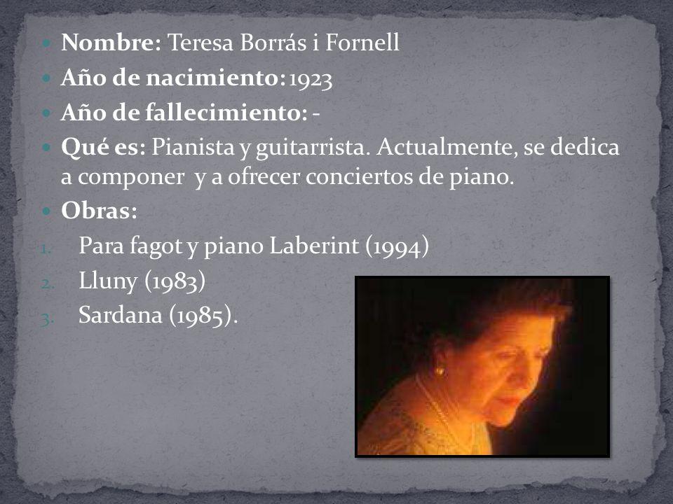 Nombre: Teresa Borrás i Fornell Año de nacimiento: 1923 Año de fallecimiento: - Qué es: Pianista y guitarrista.