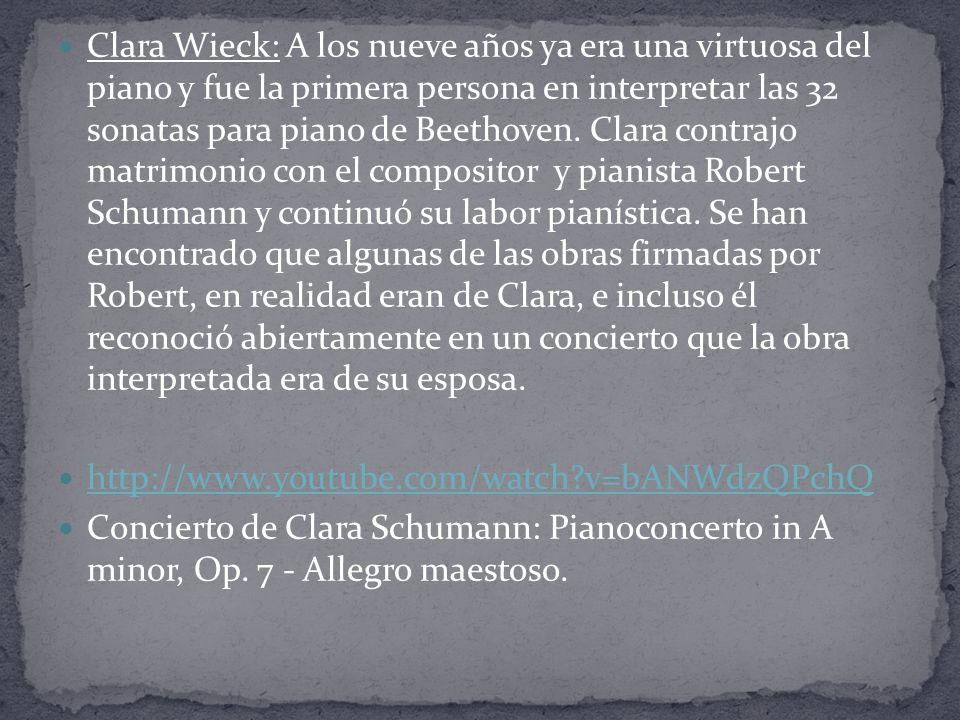 Clara Wieck: A los nueve años ya era una virtuosa del piano y fue la primera persona en interpretar las 32 sonatas para piano de Beethoven.