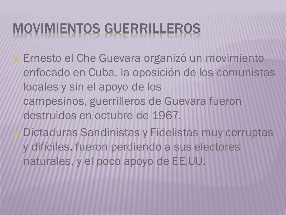 Ernesto el Che Guevara organizó un movimiento enfocado en Cuba. la oposición de los comunistas locales y sin el apoyo de los campesinos, guerrilleros