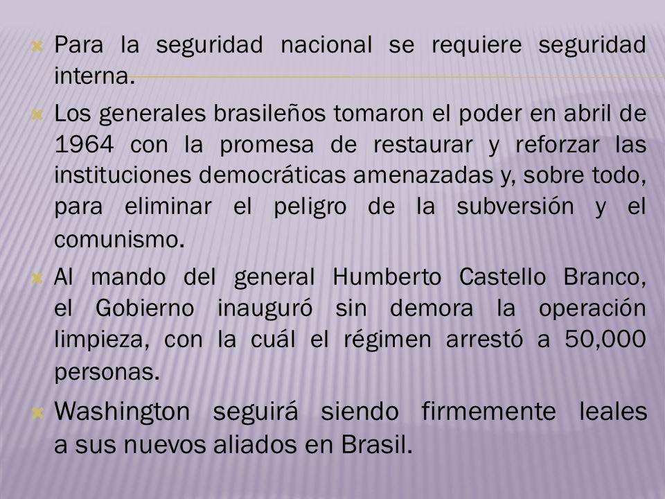 Para la seguridad nacional se requiere seguridad interna. Los generales brasileños tomaron el poder en abril de 1964 con la promesa de restaurar y ref