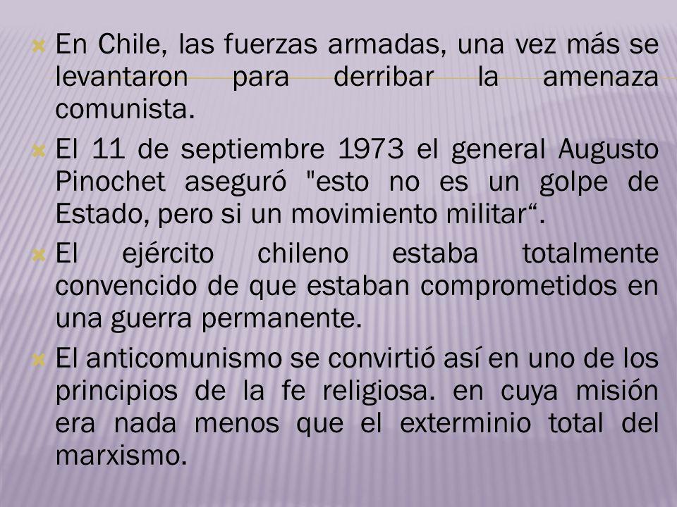 En Chile, las fuerzas armadas, una vez más se levantaron para derribar la amenaza comunista. El 11 de septiembre 1973 el general Augusto Pinochet aseg