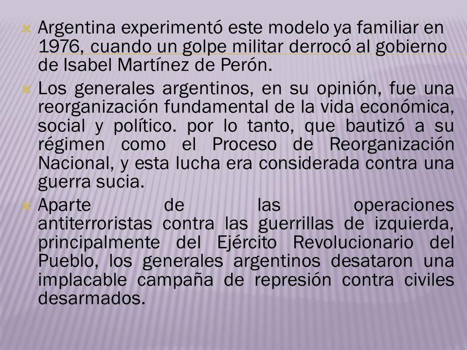 Argentina experimentó este modelo ya familiar en 1976, cuando un golpe militar derrocó al gobierno de Isabel Martínez de Perón. Los generales argentin