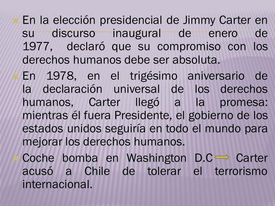 En la elección presidencial de Jimmy Carter en su discurso inaugural de enero de 1977, declaró que su compromiso con los derechos humanos debe ser abs