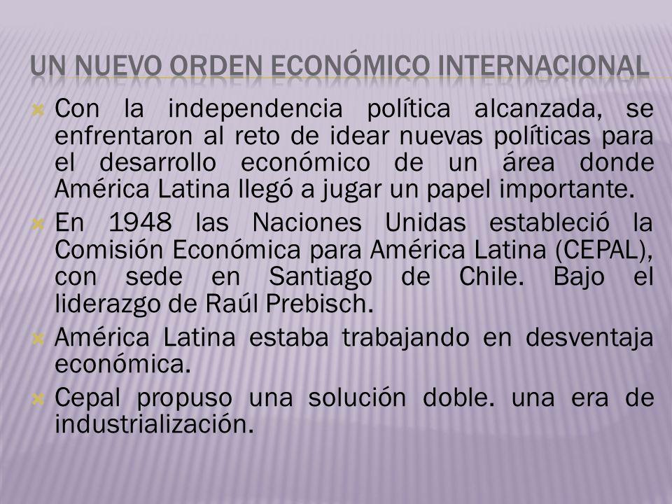 Con la independencia política alcanzada, se enfrentaron al reto de idear nuevas políticas para el desarrollo económico de un área donde América Latina